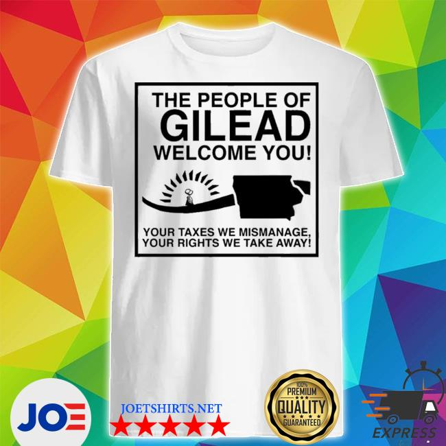 The people of gilead welcome you shirt