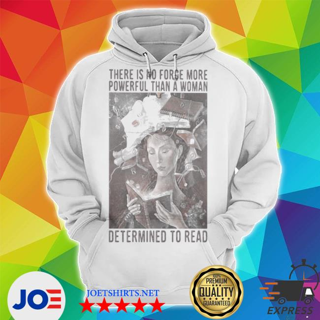 There is no force more powerful than a woman determined to read s Unisex Hoodie