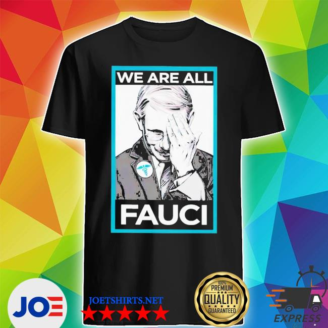 We are all faucI shirt