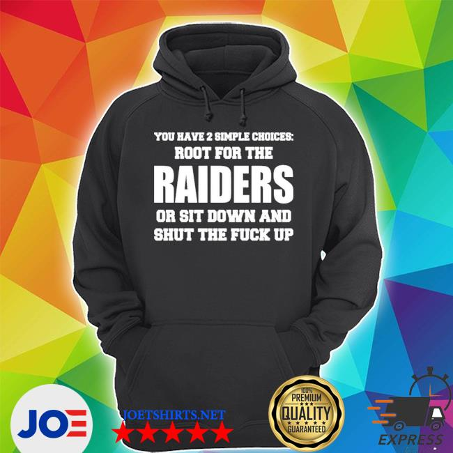 You have 2 simple choices root for the raiders or sit down s Unisex Hoodie